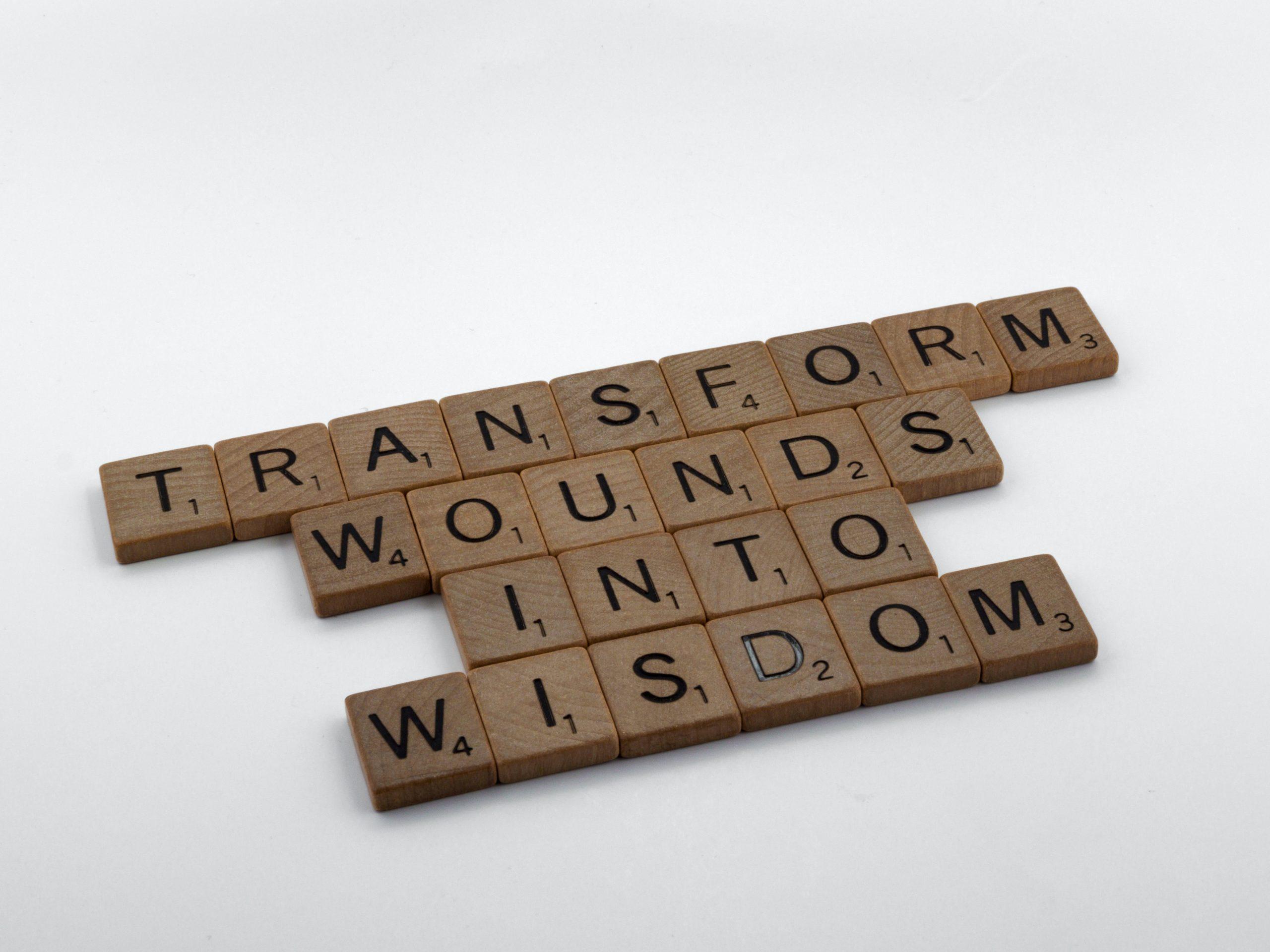 Transform wounds into wisdom